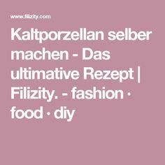 Kaltporzellan selber machen - Das ultimative Rezept | Filizity. - fashion · food · diy