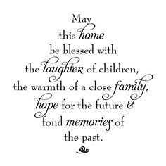 May this home be lessed with the laughter of children, the warmth of a close family. hope for the future and fond memories of the past wall quotes decal Family Quotes, Love Quotes, Inspirational Quotes, Vinyl Wall Quotes, Wall Sayings, Hope For The Future, Gifts For Photographers, Where The Heart Is, Wall Sticker