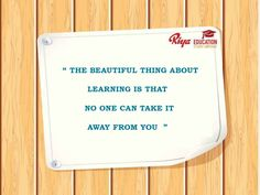 """Quote for the day!!! """" The beautiful thing about learning is that no one can take it away from you """""""