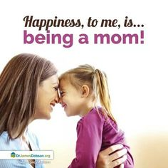 Happiness, to me, is...being a mom!