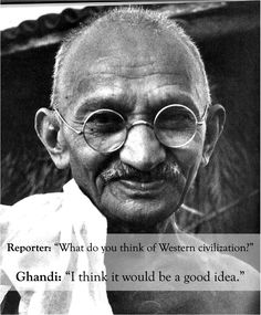 "What do you think of western civilization? Gandhi: ""I think it would be a good idea."""