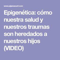 Epigenética: cómo nuestra salud y nuestros traumas son heredados a nuestros hijos (VIDEO)