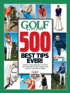 #GOLF Magazine 500 Best Tips Ever!: Simple Techniques � Library User Group  http://www.clkmg.com/akb103063/bestmoves http://www.clkmg.com/akb103063/golffitness http://www.clkmg.com/akb103063/pointtips http://www.clkmg.com/akb103063/golfswings http://www.clkmg.com/akb103063/golfmindset