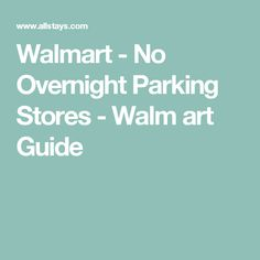 Walmart - No Overnight Parking Stores - Walm art Guide