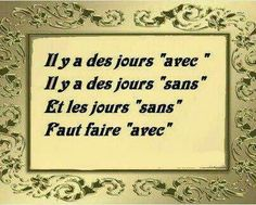 Les jours avec et sans - Fb Quote, Quote Citation, French Quotes, English Quotes, New Words, Cool Words, Mood Quotes, Life Quotes, Frases