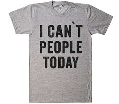 i cant people today t-shirt