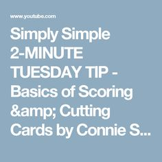 Simply Simple 2-MINUTE TUESDAY TIP - Basics of Scoring & Cutting Cards by Connie Stewart - YouTube