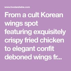 From a cult Korean wings spot featuring exquisitely crispy fried chicken to elegant confit deboned wings from genius chef José Andrés, F&W names