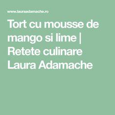 Tort cu mousse de mango si lime | Retete culinare Laura Adamache