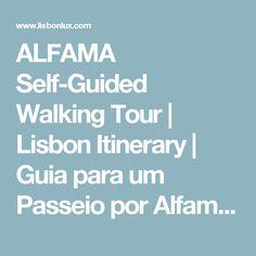 ALFAMA Self-Guided Walking Tour   Lisbon Itinerary   Guia para um Passeio por Alfama, Lisboa