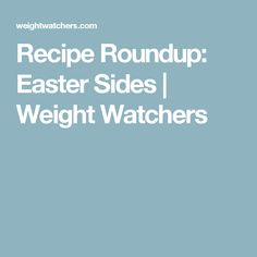 Recipe Roundup: Easter Sides | Weight Watchers