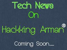 News on Hacks By Arman   Hey friends after long time I'm back on my blog. Recently I had a idea that start a techno news section.... I will add this in some time...  Blog News
