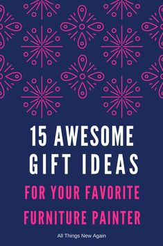 Looking for the perfect present for your Favorite Furniture Painter? We have lots of great ideas!