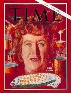 Julia Child on the cover of Time Magazine.  I use to watch her cooking show all the time...not just for her talent, but her humor!  Greatly missed.