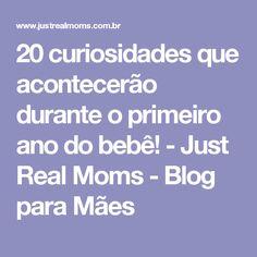 20 curiosidades que acontecerão durante o primeiro ano do bebê! - Just Real Moms - Blog para Mães
