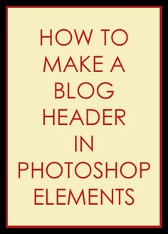 How to make a header for Facebook, websites, or blogs. Free instructions.
