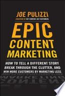 Epic content marketing : how to tell a different story, break through the clutter, and win more customers by marketing less