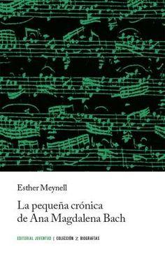 la pequeña cronica de ana magdalena bach (7ª ed)-esther meynell-9788426127976