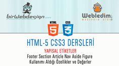 HTML5 Te <foooter> <article> <nav> <aside> <figure> etiketlerinin kullanılışı, aldığı değerler ve html 5 e ait diğer yapısal etiketler. http://www.birwebdesign.com/html-5-css-3-ders-3-yapisal-etiketler-footer-article-nav-aside-figure-kullanimi/