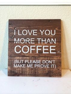 I Love You More Than Coffee Reclaim Wood Sign by WTGDesigns, $30.00