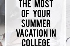 Make the most of your summer vacation while you are in college with these tips to help you enjoy and not regret your break!