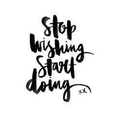 redfairyproject.com  DAILY INSPIRATION- Stop wishing start doing. xx  Get your full dose of inspiration and other gorgeous black and white quotes by clicking the image!  (black and white typograhy)