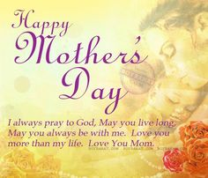 Happy Mother day wishes for mother: i always pray to God, may you live long Wishes For Mother, Happy Mothers Day Wishes, Happy Mother Day Quotes, Happy Father, Famous Mothers Day Quotes, Happy Mothers Day Pictures, Mom Quotes, Qoutes, Mother's Day Prayer