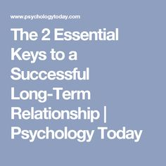The 2 Essential Keys to a Successful Long-Term Relationship | Psychology Today