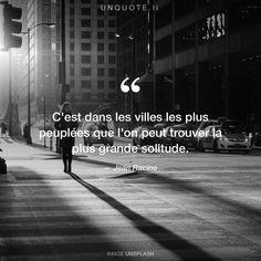 """Jean Racine """"C'est dans les villes les plus peuplées que l'on peut trouver la plus grande solitude."""""""
