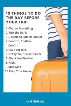 It's the eve of departure for your next great getaway, but don't rest easy just yet—you've still got some important things to do. On the day before your trip, it's essential to take care of key tasks before rushing out the door to catch your plane, from making sure you'll have what you need while traveling to accomplishing essential to-dos around the house. Check off the following 10 tasks the day before your trip to ensure a smooth, worry-free journey. Travel Stuff, Travel Tips, Packing Tips, Plane, No Worries, Eve, Things To Do, Traveling, Journey