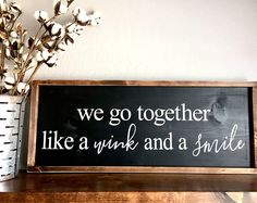 We Go Together Like A Wink And A Smile rustic home wall decor farmhouse style framed wood sign azboardandraised || Sleepless In Seattle