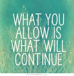 What you allow is what will continue. Motivational quotes on PictureQuotes.com.