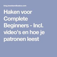 Haken voor Complete Beginners - Incl. video's en hoe je patronen leest