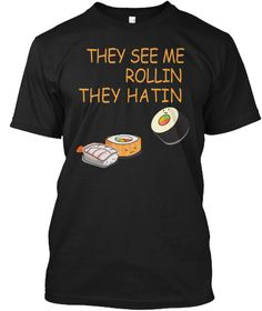 They See Me Rollin Sushi Foodie T Shirt Black T-Shirt Front