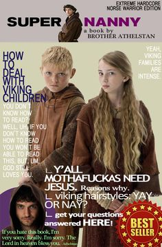 "BAHAHAHAHA!!!!! XD from the show, Vikings. ""How to deal with Viking Children"" written by Athelstan the babysitter monk (aka Grantaire from Les Miserables in a previous life) lololol"