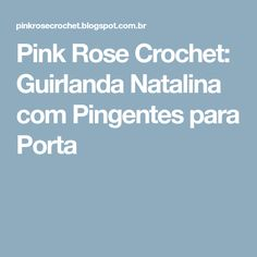 Pink Rose Crochet: Guirlanda Natalina com Pingentes para Porta
