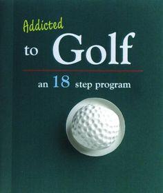 Golf School Addicted to Golf: An Eighteen-Step Program Our Residential Golf Lessons are for beginners,Intermediate Golf Magazine, Golf Simulators, Step Program, Golf Instruction, Golf Quotes, Golf Sayings, Club Design, Golf Player, Golf Training