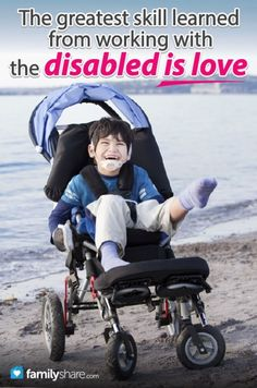 FamilyShare.com l The greatest skill learned from working with the disabled is love.