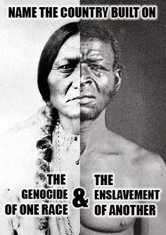 It's sad to think that America was built on the death of Native Americans and Slavery but yet we still see racism today it's as if that all happened in vain