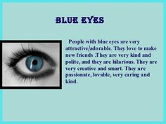 Discover and share Eye Color Quotes. Explore our collection of motivational and famous quotes by authors you know and love. Blue Eye Facts, Eye Color Facts, Facts About Blue Eyes, Fun Facts About Love, Blue Eye Quotes, People With Blue Eyes, Blue Eyed People Facts, Color Quotes, Think