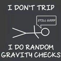 I DON'T TRIP, I DO RANDOM GRAVITY CHECKS! Everything Checked Out Good!