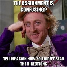"""I don't get it!"" ~student ""Did you read the directions?"" ~teacher ""No. But it is still confusing!"" ~student 