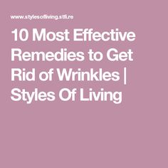 10 Most Effective Remedies to Get Rid of Wrinkles | Styles Of Living