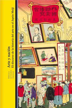Arte y nación: el discurso de la historia del arte en el Japón Meiji. Daniel Sastre de la Vega. Edicions Bellaterra. 2019. Las Vegas, Comic Books, Comics, Art History, Libros, Last Vegas, Cartoons, Cartoons, Comic