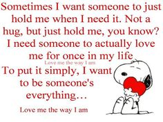 I want to be someone's everything...or just disapear. Either one ...