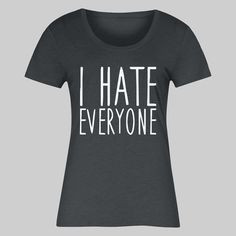 I Hate Everyone Mens or Womens Tee Funny T Shirt by BasementShirts