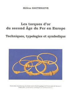 Les Torques d'Or du Second Age du Fer en Europe Age, Europe, Books, Protohistory, Bronze Age, Livres, Libros, Book, Book Illustrations