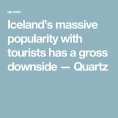 Iceland's massive popularity with tourists has a gross downside — Quartz