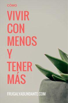CÓMO VIVIR CON MENOS Y TENER MÁS! - FrugalyAbundante #habitos #independenciafinanciera #vivir #ahorro #minimalismo