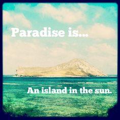 #Paradise is an island in the sun!